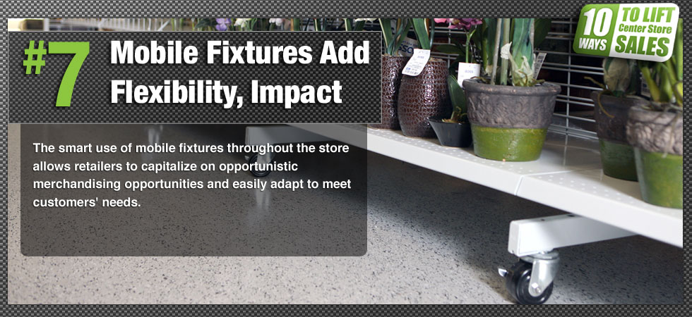 The smart use of mobile fixtures throughout the store allows retailers to capitalize on opportunistic merchandising opportunities and easily adapt to meet customers' needs.